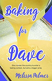 Baking for Dave: Iris, a 15-year-old girl travels cross states to enter a baking contest, but ends up winning a bigger prize by [Palmer, Melissa]