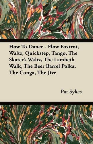 How To Dance - Flow Foxtrot, Waltz, Quickstep, Tango, The Skater's Waltz, The Lambeth Walk, The Beer Barrel Polka, The Conga, The Jive by Pat Sykes (2011-06-09)