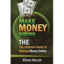 Make Money Online: The Ultimate Guide To Making Money Online (How To Make Money Online, Make Money Online Fast...