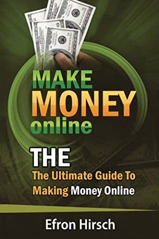 Make Money Online: The Ultimate Guide To Making Money Online (How To Make Money Online, Make Money Online Fast, Make Money Online 2016, Make Money Online Free) (Volume (Free Make Y)