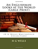 An Englishman Looks at the World (Large Print), H.g. Wells, 149734171X