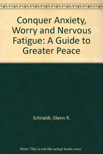 Conquer Anxiety, Worry and Nervous Fatigue: A Guide to Greater Peace