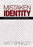 img - for Mistaken Identity: Taking the Gospel to Heart book / textbook / text book