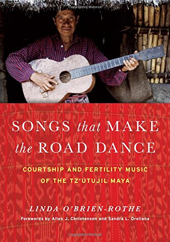 Songs that Make the Road Dance: Courtship and Fertility Music of the Tz'utujil Maya (Recovering Languages and Literacies