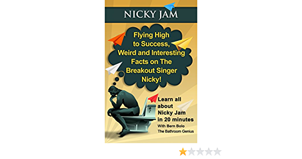 Nicky Jam: Flying High to Success, Weird and Interesting Facts on The Breakout Singer, Nicky! (English Edition)