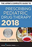 The APRN's Complete Guide to Prescribing Pediatric Drug Therapy