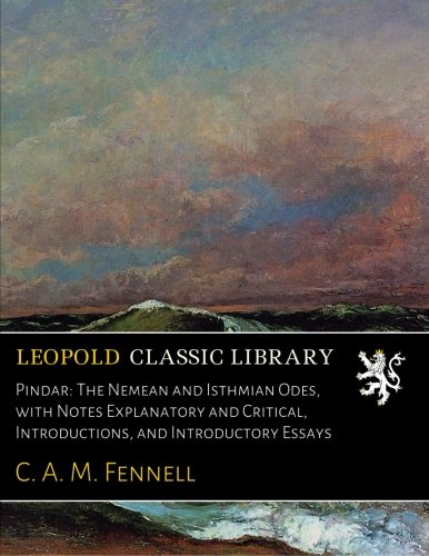 Pindar: The Nemean and Isthmian Odes, with Notes Explanatory and Critical, Introductions, and Introductory Essays pdf