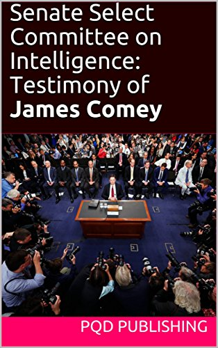 Senate Select Committee on Intelligence: Testimony of James Comey (Russiagate Transcripts Series Book 20170608)