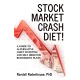 Stock Market Crash Diet! a Guide to Alternative Asset Investing and Self Directed Retirement Plans