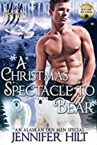 A CHRISTMAS SPECTACLE TO BEAR: ICY CAP DEN (ALASKAN DEN MEN BOOK 14)