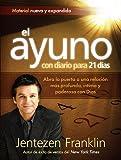 El Ayuno Con Diario Para 21 días: Abra la puerta a una relación más profunda, íntima y poderosa con Dios (Spanish Edition)
