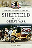 Sheffield in The Great War (Your Towns & Cities on the Great War)