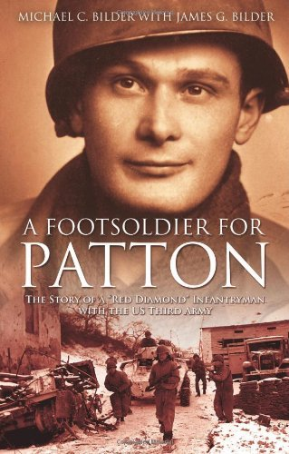By Michael Bilder A FOOT SOLDIER FOR PATTON: The Story of a