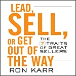 Lead, Sell, or Get Out of the Way: The 7 Traits of Great Sellers | Ron Karr