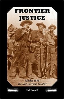 Book Frontier Justice: Alaska 1898--the last American frontier