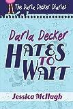 Darla Decker Hates to Wait (Darla Decker Diaries Book 1)