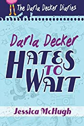 Darla Decker Hates to Wait (Darla Decker Diaries Book 1)