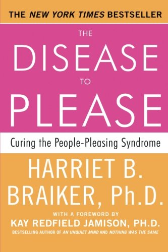 The Disease To Please: Curing the People-Pleasing Syndrome [Harriet B. Braiker] (Tapa Blanda)