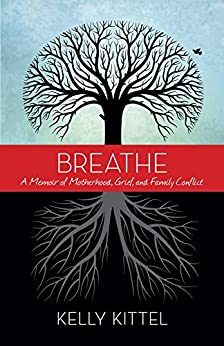 Breathe: A Memoir of Motherhood, Grief, and Family Conflict by [Kittel, Kelly]