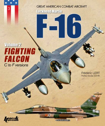 The F-16: Volume 2: Fighting Falcon C to F Versions (Les Avions de Combat Americains)