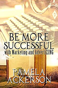 Be More Successful with Marketing and AdvertiZING by [Ackerson, Pamela]