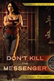 Don't Kill the Messenger by Eileen Rendahl front cover