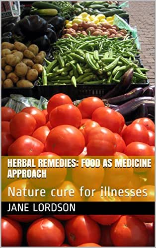 HERBAL REMEDIES: FOOD AS MEDICINE APPROACH: Nature cure for illnesses