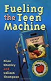 Fueling the Teen Machine, Ellen L. Shanley and Colleen A. Thompson, 0923521577