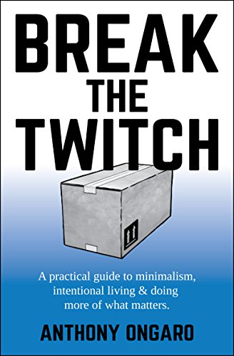 Break The Twitch: a practical guide to minimalism, intentional living &  doing more of what matters