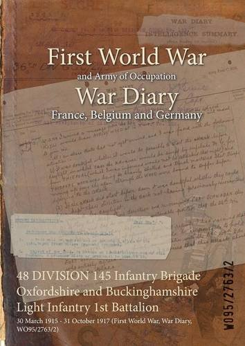 Download 48 Division 145 Infantry Brigade Oxfordshire and Buckinghamshire Light Infantry 1st Battalion: 30 March 1915 - 31 October 1917 (First World War, War Diary, Wo95/2763/2) pdf epub