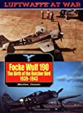 Focke Wulf 190: The Birth of the Butcher Bird, 1939-43 (Luftwaffe At War)