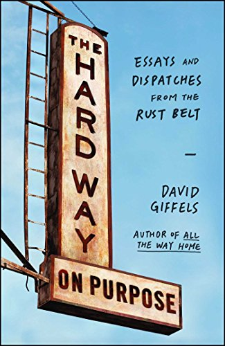 The Hard Way on Purpose: Essays and Dispatches from the Rust Belt Kindle Edition