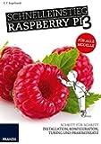 Schnelleinstieg Raspberry Pi 3. Schritt für Schritt: Installation, Konfiguration, Tuning und Praxiseinsatz - Für alle Modelle