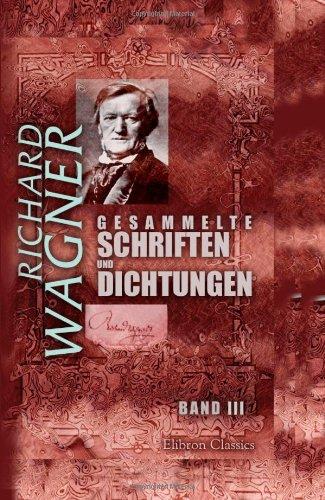 Gesammelte Schriften und Dichtungen: Band III. Die Kunst und die Revolution. Das Kunstwerk der Zukunft... Oper und Drama, Teil 1 (German Edition) ebook