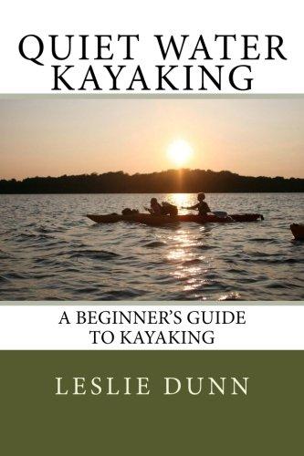 Quiet Water Kayaking: A Beginner's Guide to Kayaking