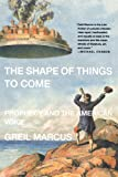 The Shape of Things to Come, Greil Marcus, 0312426429