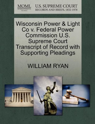 Wisconsin Power   Light Co V  Federal Power Commission U S  Supreme Court Transcript Of Record With Supporting Pleadings