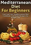 #10: Mediterranean Diet For Beginners: Fast and Easy Mediterranean Diet Cookbook and Home Recipes for Weight Loss
