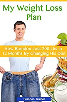 My Weight Loss Plan: How I Lost 200lbs in 12 months By
