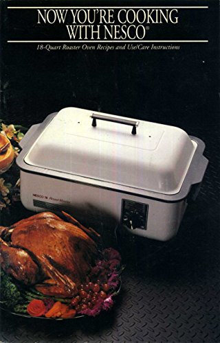 Now You're Cooking with NESCO; 18 Quart Roaster Oven Recipes and Use/Care Instructions (Nesco Recipes Oven)