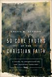 img - for 50 Core Truths of the Christian Faith: A Guide to Understanding and Teaching Theology book / textbook / text book