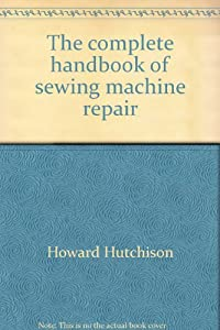 the complete handbook of sewing machine repair pdf