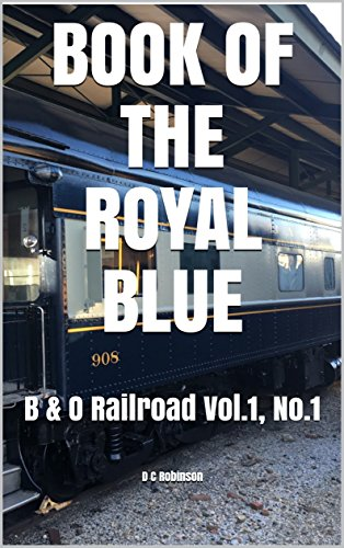 BOOK OF THE ROYAL BLUE: B & O Railroad Vol.1, No.1