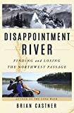 img - for Disappointment River: Finding and Losing the Northwest Passage book / textbook / text book