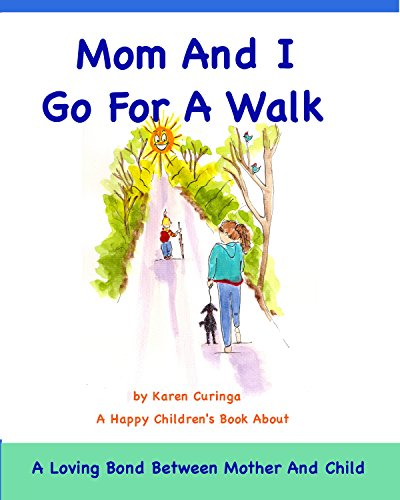 Children's Book: MOM AND I GO FOR A WALK: A Loving Bond Between Mother and Child (Children's Books)