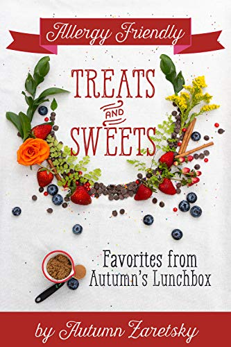 Allergy Friendly Treats and Sweets: Favorites from Autumn's Lunchbox by Autumn Zaretsky