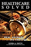 Healthcare Solved - Real Answers, No Politics, Debra Smith, 0557088550