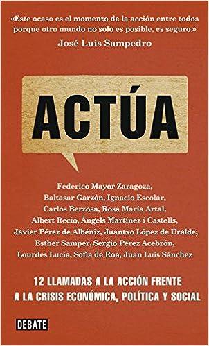 Actúa: 12 llamadas a la acción frente a la crisis económica, política y social Sociedad: Amazon.es: Artal, Rosa M, MAYOR ZARAGOZA FEDERICO, MAYOR ZARAGOZA FEDERICO: Libros