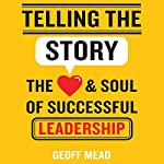 Telling the Story: The Heart and Soul of Successful Leadership | Geoff Mead