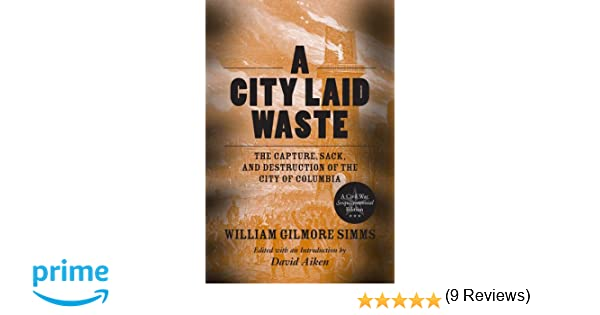 A city laid waste the capture sack and destruction of the city of a city laid waste the capture sack and destruction of the city of columbia william gilmore simms david aiken 9781611170030 amazon books fandeluxe Choice Image